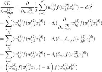 \displaystyle\frac{\partial E}{\partial w_{m,n}^{(3)}}=\frac{\partial}{\partial w_{m,n}^{(3)}}\frac{1}{2}\sum_{i=1}^{N}(w_{i,j}^{(3)}f(w_{j,k}^{(2)}x_{k}^{(d)})-d_{i})^{2}\\=\sum_{i=1}^{N}(w_{i,j}^{(3)}f(w_{j,k}^{(2)}x_{k}^{(d)})-d_{i})\frac{\partial}{\partial w_{m,n}^{(3)}}w_{i,j}^{(3)}f(w_{j,k}^{(2)}x_{k}^{(d)})\\=\sum_{i=1}^{N}(w_{i,j}^{(3)}f(w_{j,k}^{(2)}x_{k}^{(d)})-d_{i})\delta_{m,i}\delta_{n,j}f(w_{j,k}^{(2)}x_{k}^{(d)})\\=\sum_{i=1}^{N}(w_{i,j}^{(3)}f(w_{j,k}^{(2)}x_{k}^{(d)})-d_{i})\delta_{m,i}f(w_{n,k}^{(2)}x_{k}^{(d)})\\=\left(w_{m,j}^{(3)}f(w_{j,k}^{(2)}x_{k,p})-d_{i}\right)f(w_{n,k}^{(2)}x_{k}^{(d)})