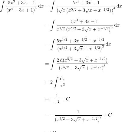 \displaystyle{\begin{aligned}\int\frac{5x^3+3x-1}{\left(x^3+3x+1\right)^3}\,\mathrm{d}x&=\int\frac{5x^3+3x-1}{\left(\sqrt{x}\left(x^{5/2}+3\sqrt{x}+x^{-1/2}\right)\right)^3}\,\mathrm{d}x\\[2ex]&=\int\frac{5x^3+3x-1}{x^{3/2}\left(x^{5/2}+3\sqrt{x}+x^{-1/2}\right)^3}\,\mathrm{d}x\\[2ex]&=\int\frac{5x^{3/2}+3x^{-1/2}-x^{-3/2}}{\left(x^{5/2}+3\sqrt{x}+x^{-1/2}\right)^3}\,\mathrm{d}x\\[2ex]&=\int\frac{2\,\mathrm{d}(x^{5/2}+3\sqrt{x}+x^{-1/2})}{\left(x^{5/2}+3\sqrt{x}+x^{-1/2}\right)^3}\\[2ex]&=2\int\frac{\mathrm{d}\tau}{\tau^3}\\[2ex]&=-\frac{1}{\tau^2}+C\\[2ex]&=-\frac{1}{\left(x^{5/2}+3\sqrt{x}+x^{-1/2}\right)^2}+C\\[2ex]&=\cdots\end{aligned}}