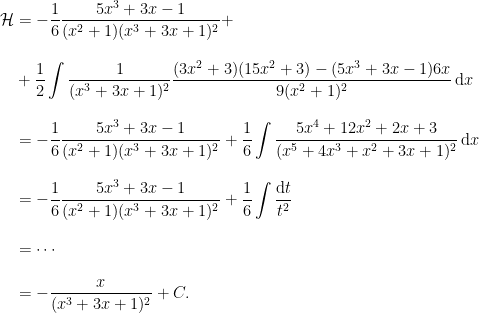 \displaystyle{\begin{aligned}\mathcal{H}&=-\frac{1}{6}\frac{5x^3+3x-1}{(x^2+1)(x^3+3x+1)^2}+\\[2ex]&+\frac{1}{2}\int\frac{1}{(x^3+3x+1)^2}\frac{(3x^2+3)(15x^2+3)-(5x^3+3x-1)6x}{9(x^2+1)^2}\,\mathrm{d}x\\[2ex]&=-\frac{1}{6}\frac{5x^3+3x-1}{(x^2+1)(x^3+3x+1)^2}+\frac{1}{6}\int\frac{5x^4+12x^2+2x+3}{(x^5+4x^3+x^2+3x+1)^2}\,\mathrm{d}x\\[2ex]&=-\frac{1}{6}\frac{5x^3+3x-1}{(x^2+1)(x^3+3x+1)^2}+\frac{1}{6}\int\frac{\mathrm{d}t}{t^2}\\[2ex]&=\cdots\\[2ex]&=-\frac{x}{(x^3+3x+1)^2}+C.\end{aligned}}