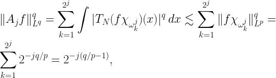 \displaystyle \|A_j f\|_{L^q}^q = \sum_{k=1}^{2^j}{\int{|T_N (f \chi_{\omega^j_k})(x)|^q}\,dx}\lesssim \sum_{k=1}^{2^j}{\|f \chi_{\omega^j_k}\|_{L^p}^q}= \sum_{k=1}^{2^j}{2^{-j q/p}} = 2^{-j(q/p -1)},