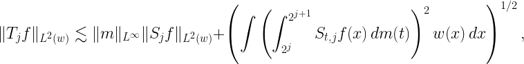 \displaystyle \|T_j f\|_{L^2 (w)} \lesssim \|m\|_{L^\infty} \|S_j f\|_{L^2 (w)} + \left(\int{\left(\int_{2^j}^{2^{j+1}}{S_{t,j} f(x)}\,dm(t)\right)^2 w(x)}\,dx\right)^{1/2},