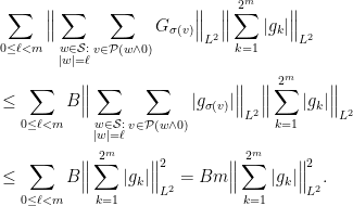\displaystyle \begin{aligned} & \sum_{0 \leq \ell < m} \Big\  \sum_{\substack{w \in \mathcal{S} : \\  w  = \ell}} \sum_{v \in \mathcal{P}(w \wedge 0)} G_{\sigma(v)} \Big\ _{L^2}  \Big\ \sum_{k=1}^{2^m}  g_k  \Big\ _{L^2} \\ & \leq \sum_{0 \leq \ell < m} B \Big\  \sum_{\substack{w \in \mathcal{S} : \\  w  = \ell}} \sum_{v \in \mathcal{P}(w \wedge 0)}  g_{\sigma(v)}  \Big\ _{L^2}  \Big\ \sum_{k=1}^{2^m}  g_k  \Big\ _{L^2} \\ & \leq \sum_{0 \leq \ell < m} B \Big\ \sum_{k=1}^{2^m}  g_k  \Big\ _{L^2}^2 = Bm \Big\ \sum_{k=1}^{2^m}  g_k  \Big\ _{L^2}^2. \\ \end{aligned}