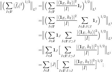 \displaystyle \begin{aligned} \Big\|\Big(\sum_{I \in \mathbf{I}'} |\widetilde{f}_I|^2\Big)^{1/2} \Big\|_{L^1} = & \Big\|\Big(\sum_{I \in \mathbf{I}'} \frac{|\langle \mathbf{1}_E, h_I \rangle|^2}{|I|} \mathbf{1}_I\Big)^{1/2} \Big\|_{L^1} \\  = & \Big\|\Big(\sum_{I \in \mathbf{I}'} \frac{|\langle \mathbf{1}_E, h_I \rangle|^2}{|I|} \sum_{J \in \mathbf{J} : J \subset I}\mathbf{1}_J\Big)^{1/2} \Big\|_{L^1} \\  = & \Big\|\Big(\sum_{J \in \mathbf{J}} \mathbf{1}_J \sum_{I \in \mathbf{I}' : I \supset J}\frac{|\langle \mathbf{1}_E, h_I \rangle|^2}{|I|} \Big)^{1/2} \Big\|_{L^1} \\  = & \Big\|\sum_{J \in \mathbf{J}} \mathbf{1}_J \Big[\sum_{I \in \mathbf{I}' : I \supset J}\frac{|\langle \mathbf{1}_E, h_I \rangle|^2}{|I|} \Big]^{1/2} \Big\|_{L^1} \\  = & \sum_{J \in \mathbf{J}} |J| \Big[\sum_{I \in \mathbf{I}' : I \supset J}\frac{|\langle \mathbf{1}_E, h_I \rangle|^2}{|I|} \Big]^{1/2}; \end{aligned}