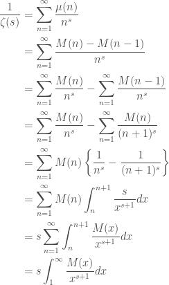\displaystyle \begin{aligned} \frac{1}{\zeta(s)} & =\sum_{n=1}^{\infty}\frac{\mu(n)}{n^s} \\ & =\sum_{n=1}^{\infty}\frac{M(n)-M(n-1)}{n^s} \\ & =\sum_{n=1}^{\infty}\frac{M(n)}{n^s}-\sum_{n=1}^{\infty}\frac{M(n-1)}{n^s} \\ & = \sum_{n=1}^{\infty}\frac{M(n)}{n^s}-\sum_{n=1}^{\infty}\frac{M(n)}{(n+1)^s} \\ & =\sum_{n=1}^{\infty}M(n)\left\{\frac{1}{n^s}-\frac{1}{(n+1)^s}\right\} \\ & = \sum_{n=1}^{\infty}M(n)\int_{n}^{n+1}\frac{s}{x^{s+1}}dx \\ & =s\sum_{n=1}^{\infty}\int_{n}^{n+1}\frac{M(x)}{x^{s+1}}dx \\ &  = s\int_1^{\infty}\frac{M(x)}{x^{s+1}}dx  \end{aligned}