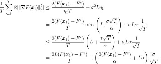 \displaystyle \begin{aligned} \frac{1}{T}\sum_{t=1}^T \mathop{\mathbb E}[\|\nabla F({\boldsymbol x}_t)\|^2_2] &\leq \frac{2(F({\boldsymbol x}_1) - F^\star)}{\eta_1 T} + \sigma^2 L \eta_1 \ &= \frac{2(F({\boldsymbol x}_1) - F^\star)}{T}\max\left(L, \frac{\sigma \sqrt{T}}{\alpha}\right) + \sigma L \alpha \frac{1}{\sqrt{T}} \ &\leq \frac{2(F({\boldsymbol x}_1) - F^\star)}{T}\left(L+\frac{\sigma \sqrt{T}}{\alpha}\right) + \sigma L \alpha \frac{1}{\sqrt{T}} \ &= \frac{2 L (F({\boldsymbol x}_1) - F^\star)}{T} + \left(\frac{2 (F({\boldsymbol x}_1) - F^\star)}{ \alpha} + L \alpha\right) \frac{\sigma}{\sqrt{T}}~. \end{aligned}