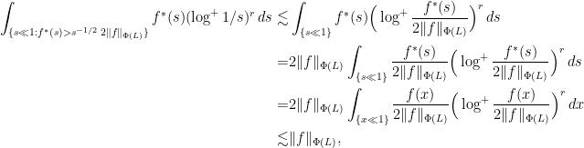 \displaystyle \begin{aligned} \int_{\{s \ll 1 : f^\ast(s) > s^{-1/2} \, 2\ f\ _{\Phi(L)} \}} f^\ast (s) (\log^{+}  1/s)^r \,ds \lesssim &  \int_{\{s \ll 1 \}} f^\ast(s) \Big(\log^{+}  \frac{f^\ast(s)}{2\ f\ _{\Phi(L)}} \Big)^r \,ds \\ = &  2 \ f\ _{\Phi(L)} \int_{\{s \ll 1 \}} \frac{f^\ast(s)}{2 \ f\ _{\Phi(L)}} \Big(\log^{+}  \frac{f^\ast(s)}{2 \ f\ _{\Phi(L)}} \Big)^r \,ds \\ = &  2 \ f\ _{\Phi(L)} \int_{\{x \ll 1 \}} \frac{f(x)}{2 \ f\ _{\Phi(L)}} \Big(\log^{+}  \frac{f(x)}{2 \ f\ _{\Phi(L)}} \Big)^r \,dx \\ \lesssim & \ f\ _{\Phi(L)}, \end{aligned}