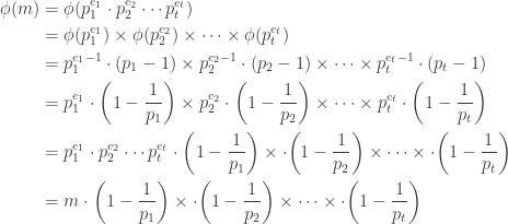 \displaystyle \begin{aligned} \phi(m)&=\phi(p_1^{e_1} \cdot p_2^{e_2} \cdots p_t^{e_t}) \\&=\phi(p_1^{e_1}) \times \phi(p_2^{e_2}) \times \cdots \times \phi(p_t^{e_t}) \\&=p_1^{e_1-1} \cdot (p_1-1) \times p_2^{e_2-1} \cdot (p_2-1) \times \cdots \times p_t^{e_t-1} \cdot (p_t-1) \\&=p_1^{e_1} \cdot \biggl(1-\frac{1}{p_1}\biggr) \times p_2^{e_2} \cdot \biggl(1-\frac{1}{p_2}\biggr) \times \cdots \times p_t^{e_t} \cdot \biggl(1-\frac{1}{p_t}\biggr) \\&=p_1^{e_1} \cdot p_2^{e_2} \cdots p_t^{e_t} \cdot \biggl(1-\frac{1}{p_1}\biggr) \times  \cdot \biggl(1-\frac{1}{p_2}\biggr) \times \cdots \times  \cdot \biggl(1-\frac{1}{p_t}\biggr) \\&=m \cdot \biggl(1-\frac{1}{p_1}\biggr) \times  \cdot \biggl(1-\frac{1}{p_2}\biggr) \times \cdots \times  \cdot \biggl(1-\frac{1}{p_t}\biggr)\end{aligned}