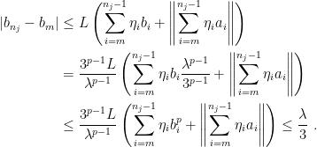 \displaystyle \begin{aligned} |b_{n_j}-b_m| &\leq L \left(\sum_{i=m}^{n_j-1} \eta_i b_i + \left\|\sum_{i=m}^{n_j-1} \eta_i a_i \right\|\right) \\ &= \frac{3^{p-1} L}{\lambda^{p-1}} \left(\sum_{i=m}^{n_j-1} \eta_i b_i \frac{\lambda^{p-1}}{3^{p-1}} + \left\|\sum_{i=m}^{n_j-1} \eta_i a_i \right\|\right) \\ &\leq \frac{3^{p-1} L}{\lambda^{p-1}} \left(\sum_{i=m}^{n_j-1} \eta_i b_i^p + \left\|\sum_{i=m}^{n_j-1} \eta_i a_i \right\|\right) \leq \frac{\lambda}{3}~. \end{aligned}