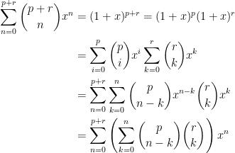 \displaystyle \begin{aligned}  \sum_{n=0}^{p+r}\binom{p+r}{n}x^n&=(1+x)^{p+r}=(1+x)^p(1+x)^r\\  &=\sum_{i=0}^{p}\binom{p}{i}x^i\sum_{k=0}^r\binom{r}{k}x^k\\  &=\sum_{n=0}^{p+r}\sum_{k=0}^n\binom{p}{n-k}x^{n-k}\binom{r}{k}x^k\\  &=\sum_{n=0}^{p+r}\left(\sum_{k=0}^n\binom{p}{n-k}\binom{r}{k}\right)x^n  \end{aligned}