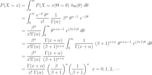 \displaystyle \begin{aligned} P(X=x)&=\int_0^\infty P(X=x \lvert \Theta=\theta) \ h_{\Theta}(\theta) \ d \theta \\&=\int_0^\infty \frac{e^{-\theta} \ \theta^x}{x!} \ \frac{1}{\Gamma(\alpha)} \ \beta^\alpha \ \theta^{\alpha-1} \ e^{-\beta \theta}  \\&= \frac{\beta^\alpha}{x! \Gamma(\alpha)} \int_0^\infty \theta^{x+\alpha-1} \ e^{(\beta+1) \theta} \ d \theta  \\&=\frac{\beta^\alpha}{x! \Gamma(\alpha)} \ \frac{\Gamma(x+\alpha)}{(\beta+1)^{x+\alpha}} \int_0^\infty \frac{1}{\Gamma(x+\alpha)} \ (\beta+1)^{x+\alpha} \ \theta^{x+\alpha-1} \ e^{(\beta+1) \theta} \ d \theta \\&=\frac{\beta^\alpha}{x! \Gamma(\alpha)} \ \frac{\Gamma(x+\alpha)}{(\beta+1)^{x+\alpha}} \\&=\frac{\Gamma(x+\alpha)}{x! \ \Gamma(\alpha)} \ \biggl(\frac{\beta}{\beta+1} \biggr)^\alpha \biggl(\frac{1}{\beta+1} \biggr)^x \ \ x=0,1,2,\cdots \end{aligned}