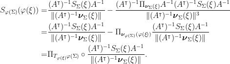 \displaystyle \begin{aligned} S_{\varphi(\Sigma)}(\varphi(\xi)) = & \frac{(A^\intercal)^{-1} S_{\Sigma}(\xi) A^{-1}}{\|(A^\intercal)^{-1} \boldsymbol{\nu}_{\Sigma}(\xi)\|} - \frac{(A^\intercal)^{-1} \Pi_{\boldsymbol{\nu}_{\Sigma}(\xi)} A^{-1} (A^\intercal)^{-1} S_{\Sigma}(\xi) A^{-1}}{\|(A^\intercal)^{-1} \boldsymbol{\nu}_{\Sigma}(\xi)\|^3} \\ = & \frac{(A^\intercal)^{-1} S_{\Sigma}(\xi) A^{-1}}{\|(A^\intercal)^{-1} \boldsymbol{\nu}_{\Sigma}(\xi)\|} - \Pi_{\boldsymbol{\nu}_{\varphi(\Sigma)}(\varphi(\xi))} \frac{(A^\intercal)^{-1} S_{\Sigma}(\xi) A^{-1}}{\|(A^\intercal)^{-1} \boldsymbol{\nu}_{\Sigma}(\xi)\|} \\ = & \Pi_{T_{\varphi(\xi)}\varphi(\Sigma)} \circ \frac{(A^\intercal)^{-1} S_{\Sigma}(\xi) A^{-1}}{\|(A^\intercal)^{-1} \boldsymbol{\nu}_{\Sigma}(\xi)\|}. \end{aligned}