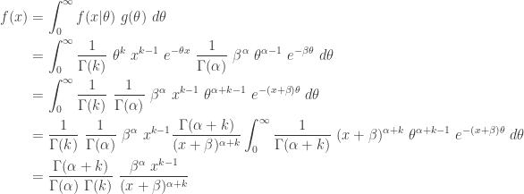 \displaystyle \begin{aligned} f(x)&=\int_0^\infty  f(x \lvert \theta) \ g(\theta) \ d \theta \\&=\int_0^\infty  \frac{1}{\Gamma(k)} \ \theta^k \ x^{k-1} \ e^{-\theta x} \ \frac{1}{\Gamma(\alpha)} \ \beta^\alpha \ \theta^{\alpha-1} \ e^{-\beta \theta} \ d \theta \\&=\int_0^\infty \frac{1}{\Gamma(k)} \ \frac{1}{\Gamma(\alpha)} \ \beta^\alpha \ x^{k-1} \ \theta^{\alpha+k-1} \ e^{-(x+\beta) \theta} \ d \theta \\&= \frac{1}{\Gamma(k)} \ \frac{1}{\Gamma(\alpha)} \ \beta^\alpha \ x^{k-1} \frac{\Gamma(\alpha+k)}{(x+\beta)^{\alpha+k}} \int_0^\infty \frac{1}{\Gamma(\alpha+k)} \ (x+\beta)^{\alpha+k} \ \theta^{\alpha+k-1} \ e^{-(x+\beta) \theta} \ d \theta \\&=\frac{\Gamma(\alpha+k)}{\Gamma(\alpha) \ \Gamma(k)} \ \frac{\beta^\alpha \ x^{k-1}}{(x+\beta)^{\alpha+k}} \end{aligned}
