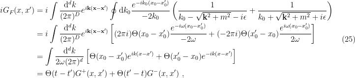 \displaystyle \begin{aligned} iG_F(x,x')&=i\int\frac{\mathrm{d}^dk}{(2\pi)^D}e^{i\mathbf{k}(\mathbf{x}-\mathbf{x}')}\oint\mathrm{d} k_0\frac{e^{-ik_0(x_0-x'_0)}}{-2k_0}\left(\frac{1}{k_0-\sqrt{\mathbf{k}^2+m^2}-i\epsilon}+\frac{1}{k_0+\sqrt{\mathbf{k}^2+m^2}+i\epsilon}\right)\\ &=i\int\frac{\mathrm{d}^dk}{(2\pi)^D}e^{i\mathbf{k}(\mathbf{x}-\mathbf{x}')}\left[(2\pi i)\Theta(x_0-x_0')\frac{e^{-i\omega(x_0-x'_0)}}{-2\omega}+(-2\pi i)\Theta(x_0'-x_0)\frac{e^{i\omega(x_0-x'_0)}}{2\omega}\right]\\ &=\int\frac{\mathrm{d}^dk}{2\omega(2\pi)^d}\left[\Theta(x_0-x_0')e^{ik(x-x')}+\Theta(x_0'-x_0)e^{-ik(x-x')}\right]\\ &=\Theta(t-t')G^+(x,x')+\Theta(t'-t)G^-(x,x')~, \end{aligned} \ \ \ \ \ (25)