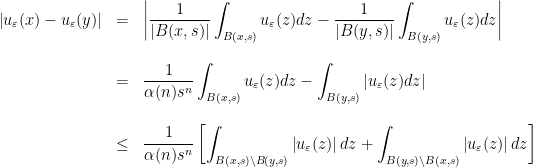 \displaystyle \begin{array}{lcl} \displaystyle\left|u_{\varepsilon}(x)-u_{\varepsilon}(y)\right|&=&\displaystyle\left|\dfrac{1}{\left|B(x,s)\right|}\int_{B(x,s)}u_{\varepsilon}(z)dz-\dfrac{1}{\left|B(y,s)\right|}\int_{B(y,s)}u_{\varepsilon}(z)dz\right|\ [2 em]&=&\displaystyle\dfrac{1}{\alpha(n)s^{n}}\int_{B(x,s)}u_{\varepsilon}(z)dz-\int_{B(y,s)}\left|u_{\varepsilon}(z)dz\right|\ [2 em]&\leq&\displaystyle\dfrac{1}{\alpha(n)s^{n}}\left[\int_{B(x,s)\setminus B(y,s)}\left|u_{\varepsilon}(z)\right|dz+\int_{B(y,s)\setminus B(x,s)}\left|u_{\varepsilon}(z)\right|dz\right] \end{array}