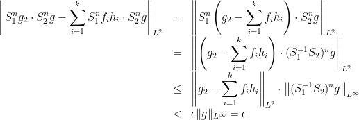 \displaystyle \begin{array}{rcl} \displaystyle\left\|S_1^ng_2\cdot S_2^ng-\sum_{i=1}^kS_1^nf_ih_i\cdot S_2^ng\right\|_{L^2}&=&\displaystyle\left\|S_1^n\left(g_2-\sum_{i=1}^kf_ih_i\right)\cdot S_2^ng\right\|_{L^2}\\&=&\displaystyle\left\|\left(g_2-\sum_{i=1}^kf_ih_i\right)\cdot (S_1^{-1}S_2)^ng\right\|_{L^2}\\&\leq&\displaystyle\left\|g_2-\sum_{i=1}^kf_ih_i\right\|_{L^2}\cdot \left\|(S_1^{-1}S_2)^ng\right\|_{L^\infty}\\&<&\displaystyle\epsilon\|g\|_{L^\infty}=\epsilon\end{array}