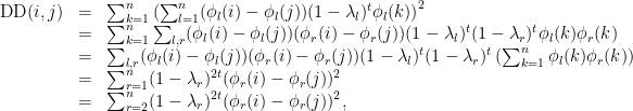 \displaystyle \begin{array}{rcl} \mathrm{DD}(i,j) & = & \sum_{k=1}^n\left( \sum_{l=1}^n (\phi_l(i) - \phi_l(j)) (1 - \lambda_l)^t \phi_l(k) \right)^2 \\ & = &\sum_{k=1}^n\sum_{l,r} (\phi_l(i) - \phi_l(j)) (\phi_r(i) - \phi_r(j)) (1 - \lambda_l)^t(1 - \lambda_r)^t \phi_l(k)\phi_r(k) \\ & = &\sum_{l,r} (\phi_l(i) - \phi_l(j)) (\phi_r(i) - \phi_r(j)) (1 - \lambda_l)^t(1 - \lambda_r)^t \left(\sum_{k=1}^n\phi_l(k)\phi_r(k)\right) \\ & = & \sum_{r=1}^n (1 - \lambda_r)^{2t} (\phi_r(i) - \phi_r(j))^2\\ & = & \sum_{r=2}^n (1 - \lambda_r)^{2t} (\phi_r(i) - \phi_r(j))^2, \end{array}
