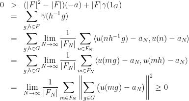 \displaystyle \begin{array}{rcl} 0&>&\displaystyle( F ^2- F )(-a)+ F \gamma(1_G)\\ &=&\displaystyle\sum_{g,h\in F}\gamma(h^{-1}g)\\&=&\displaystyle\sum_{g,h\in G}\lim_{N\rightarrow\infty}\frac1{ F_N }\sum_{n\in F_N}\langle u(nh^{-1}g)-a_N,u(n)-a_N\rangle\\&=& \displaystyle\sum_{g,h\in G}\lim_{N\rightarrow\infty}\frac1{ F_N }\sum_{m\in F_N}\langle u(mg)-a_N,u(mh)-a_N\rangle\\&=& \displaystyle\lim_{N\rightarrow\infty}\frac1{ F_N }\sum_{m\in F_N}\left\ \sum_{g\in G}\big(u(mg)-a_N\big)\right\ ^2\geq0 \end{array}