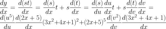 \displaystyle \frac{dy}{dx}=\frac{d(st)}{dx}=\frac{d(s)}{dx}t+s\frac{d(t)}{dx}=\frac{d(s)}{du}\frac{du}{dx}t+s\frac{d(t)}{dv}\frac{dv}{dx}=\frac{d(u^5)}{du}\frac{d(2x+5)}{dx}(3x^2+4x+1)^2+(2x+5)^5\frac{d(v^2)}{dv}\frac{d(3x^2+4x+1)}{dx}