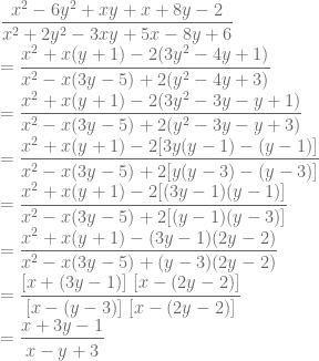 \displaystyle \frac{x^2-6y^2+xy+x+8y-2}{x^2+2y^2-3xy+5x-8y+6}\\ =\frac{x^2+x(y+1)-2(3y^2-4y+1)}{x^2-x(3y-5)+2(y^2-4y+3)}\\ =\frac{x^2+x(y+1)-2(3y^2-3y-y+1)}{x^2-x(3y-5)+2(y^2-3y-y+3)}\\=\frac{x^2+x(y+1)-2[3y(y-1)-(y-1)]}{x^2-x(3y-5)+2[y(y-3)-(y-3)]}\\ =\frac{x^2+x(y+1)-2[(3y-1)(y-1)]}{x^2-x(3y-5)+2[(y-1)(y-3)]}\\ =\frac{x^2+x(y+1)-(3y-1)(2y-2)}{x^2-x(3y-5)+(y-3)(2y-2)}\\=\frac{[x+(3y-1)]~[x-(2y-2)]}{[x-(y-3)]~[x-(2y-2)]}\\ =\frac{x+3y-1}{x-y+3}