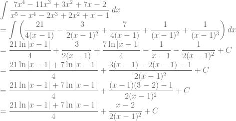 \displaystyle \int \frac{7x^4-11x^3+3x^2+7x-2}{x^5-x^4-2x^3+2x^2+x-1}\: dx\\ =\int \left ( \frac{21}{4(x-1)}-\frac{3}{2(x-1)^2}+\frac{7}{4(x-1)}+\frac{1}{(x-1)^2}+\frac{1}{(x-1)^3} \right )dx\\ =\frac{21\ln |x-1|}{4}+\frac{3}{2(x-1)}+\frac{7\ln |x-1|}{4}-\frac{1}{x-1}-\frac{1}{2(x-1)^2}+C\\ =\frac{21\ln |x-1|+7\ln |x-1|}{4}+\frac{3(x-1)-2(x-1)-1}{2(x-1)^2}+C\\ =\frac{21\ln |x-1|+7\ln |x-1|}{4}+\frac{(x-1)(3-2)-1}{2(x-1)^2}+C\\=\frac{21\ln |x-1|+7\ln |x-1|}{4}+\frac{x-2}{2(x-1)^2}+C