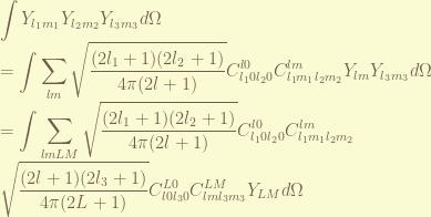 \displaystyle \int Y_{l_1m_1}Y_{l_2m_2} Y_{l_3m_3} d\Omega \\ = \int \sum_{lm} \sqrt{\frac{(2l_1+1)(2l_2+1)}{4\pi(2l+1)}} C_{l_10l_20}^{l0} C_{l_1m_1l_2m_2}^{lm}Y_{lm} Y_{l_3m_3} d\Omega \\ = \int \sum_{lmLM} \sqrt{\frac{(2l_1+1)(2l_2+1)}{4\pi(2l+1)}} C_{l_10l_20}^{l0} C_{l_1m_1l_2m_2}^{lm}\\ \sqrt{\frac{(2l+1)(2l_3+1)}{4\pi(2L+1)}} C_{l0l_30}^{L0} C_{lml_3m_3}^{LM}Y_{LM}d\Omega