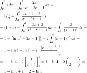 \displaystyle \int_0^1 1\,dx-\int_0^1 \frac{2x}{x^2+2x+1}\,dx=\\=\left [x\right ]_0^1-\int_0^1\frac{2x+2-2}{x^2+2x+1}\,dx=\\=(1-0)-\int_0^1\frac{2x+2}{x^2+2x+1}\,dx+\int_0^1\frac 2{(x+1)^2}\,dx=\\=1-\left [\ln|x^2+2x+1|\right]_0^1+2\int_0^1(x+1)^{-2}\,dx=\\=1-(\ln 4-\ln 1)+2\left [\frac{(x+1)^{-1}}{-1}\right]_0^1=\\=1-\ln 4-2\left [\frac 1{x+1}\right]_0^1=1-\ln 4-2\left (\frac 12-1\right)=\\=1-\ln 4+1=2-\ln 4