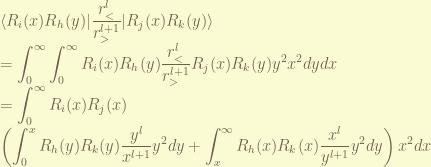 \displaystyle \langle R_i(x) R_h(y)| \frac{r_<^l}{r_>^{l+1}} | R_j(x) R_k(y) \rangle \\ = \int_0^{\infty} \int_{0}^{\infty} R_i(x) R_h(y) \frac{r_<^l}{r_>^{l+1}} R_j(x) R_k(y) y^2 x^2 dy dx \\ = \int_0^{\infty} R_i(x) R_j(x) \\ \left(\int_{0}^{x} R_h(y) R_k(y) \frac{y^l}{x^{l+1}} y^2dy + \int_{x}^{\infty} R_h(x)R_k(x) \frac{x^l}{y^{l+1}} y^2 dy \right) x^2 dx