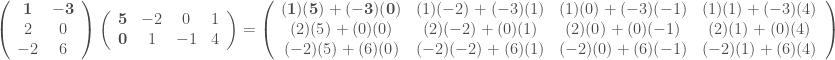 \displaystyle \left(\begin{array}{cc}\mathbf{1}&\mathbf{-3}\\ 2&0\\-2&6\end{array}\right) \left(\begin{array}{cccc}\mathbf{5}&-2&0&1\\ \mathbf{0}&1&-1&4\end{array}\right)=\left(\begin{array}{cccc}\mathbf{(1)(5)+(-3)(0)}&(1)(-2)+(-3)(1)&(1)(0)+(-3)(-1)&(1)(1)+(-3)(4)\\ (2)(5)+(0)(0)&(2)(-2)+(0)(1)&(2)(0)+(0)(-1)&(2)(1)+(0)(4)\\(-2)(5)+(6)(0)&(-2)(-2)+(6)(1)&(-2)(0)+(6)(-1)&(-2)(1)+(6)(4)\end{array}\right)