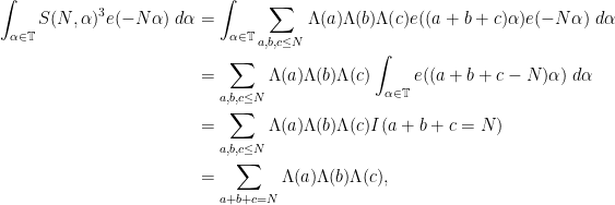 \displaystyle  \begin{aligned} \int_{\alpha \in \mathbb T} S(N, \alpha)^3 e(-N\alpha) \; d\alpha &= \int_{\alpha \in \mathbb T} \sum_{a,b,c\leq N}\Lambda(a)\Lambda(b)\Lambda(c)e((a+b+c)\alpha) e(-N\alpha) \; d\alpha \\ &= \sum_{a,b,c\leq N}\Lambda(a)\Lambda(b)\Lambda(c)\int_{\alpha \in \mathbb T}e((a+b+c-N)\alpha) \; d\alpha \\ &= \sum_{a,b,c\leq N}\Lambda(a)\Lambda(b)\Lambda(c)I(a+b+c=N) \\ &= \sum_{a+b+c=N}\Lambda(a)\Lambda(b)\Lambda(c), \end{aligned}