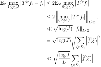\displaystyle  \begin{aligned} \mathbf E_Z \max_{1 \le j \le J} \left\lvert T^{jr} f_i - f_i \right\rvert &\le 2\mathbf E_Z \max_{0 \le j \le J} \left\lvert T^{jr} f_i \right\rvert \\ &\le 2\left\lVert \max_{0 \le j \le J} \left\lvert T^{jr} f_i \right\rvert \right\rVert_{L^2Z}. \\ &\ll \sqrt{\log(J)} \left\lVert f_i \right\rVert_{L^2Z} \\ &= \sqrt{\log(J)} \sqrt{\sum_{\xi \in D_i} \left\lvert \widehat f(\xi) \right\rvert^2 } \\ &\ll \sqrt{\frac{\log J}{D}} \sum_{\xi \in D_i} \left\lvert \widehat f(\xi) \right\rvert \end{aligned}