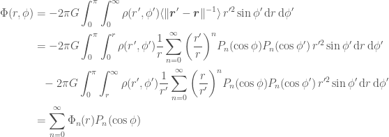 \displaystyle  \begin{aligned}  \Phi(r, \phi) &= -2\pi G\int_0^\pi \int_0^\infty \rho(r', \phi') \langle\|\boldsymbol{r}' - \boldsymbol{r}\|^{-1}\rangle\, r'^2\sin\phi'\, \mathrm{d} r\, \mathrm{d} \phi' \  &= -2\pi G\int_0^\pi \int_0^r \rho(r', \phi')\frac{1}{r}\sum_{n=0}^\infty{\bigg(\frac{r'}{r}}\bigg)^n P_n(\cos\phi) P_n(\cos\phi')\, r'^2\sin\phi'\, \mathrm{d} r\, \mathrm{d} \phi'  \  &\phantom{=} -2\pi G\int_0^\pi \int_r^\infty \rho(r', \phi')\frac{1}{r'}\sum_{n=0}^\infty{\bigg(\frac{r}{r'}}\bigg)^n P_n(\cos\phi) P_n(\cos\phi')\, r'^2\sin\phi'\, \mathrm{d} r\, \mathrm{d} \phi'  \  &= \sum_{n=0}^\infty \Phi_n(r) P_n(\cos\phi)  \end{aligned}