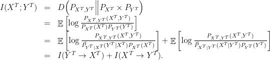 \displaystyle  \begin{array}{rcl}  I(X^T; Y^T) &=& D \Big( P_{X^T,Y^T} \Big\| P_{X^T} \times P_{Y^T} \Big) \ &=& \mathop{\mathbb E} \left[ \log \frac{P_{X^T,Y^T}(X^T,Y^T)}{P_{X^T}(X^T)P_{Y^T}(Y^T)}\right] \ &=& \mathop{\mathbb E} \left[ \log \frac{P_{X^T,Y^T}(X^T,Y^T)}{\vec{P}_{Y^T|X^T}(Y^T|X^T)P_{X^T}(X^T)}\right] + \mathop{\mathbb E} \left[ \log \frac{P_{X^T,Y^T}(X^T,Y^T)}{\vec{P}_{X^T|Y^T}(X^T|Y^T)P_{Y^T}(Y^T)}\right] \ &=& I(Y^T \rightarrow X^T) + I(X^T \rightarrow Y^T). \end{array}