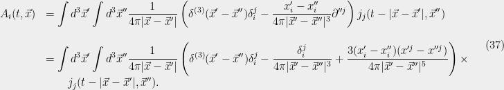 \displaystyle  \begin{array}{rl} \displaystyle A_i(t,\vec{x}) &=\displaystyle\int d^3\vec{x}'\int d^3\vec{x}''\frac{1}{4{\pi}|\vec{x}-\vec{x}'|}\left({\delta}^{(3)}(\vec{x}'-\vec{x}''){\delta}_i^j -\frac{x_i'-x_i'' }{4{\pi} |\vec{x}'-\vec{x}''|^3}{\partial}''^j\right)j_j(t-|\vec{x}-\vec{x}'|,\vec{x}'')\\ &\\ &=\displaystyle\int d^3\vec{x}'\int d^3\vec{x}''\frac{1}{4{\pi}|\vec{x}-\vec{x}'|}\left({\delta}^{(3)}(\vec{x}'-\vec{x}''){\delta}_i^j -\frac{{\delta}_i^j }{4{\pi} |\vec{x}'-\vec{x}''|^3} +\frac{3(x_i'-x_i'')(x'^j-x''^j) }{4{\pi} |\vec{x}'-\vec{x}''|^5}\right)\times\\ &\qquad\displaystyle j_j(t-|\vec{x}-\vec{x}'|,\vec{x}''). \end{array} \ \ \ \ \ (37)