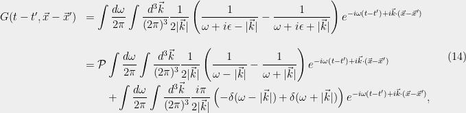 \displaystyle  \begin{array}{rl} G(t-t',\vec{x}-\vec{x}') &=\displaystyle\int \frac{d{\omega}}{2{\pi}}\int \frac{d^3\vec{k}}{(2{\pi})^3} \frac{1}{2|\vec{k}|}\left(\frac{1}{{\omega}+i{\epsilon} - |\vec{k}|}-\frac{1}{{\omega}+i{\epsilon} + |\vec{k}|}\right) e^{-i{\omega} (t-t')+i\vec{k}\cdot(\vec{x}-\vec{x}')}\\ &\\ &=\displaystyle{\cal P}\int \frac{d{\omega}}{2{\pi}}\int \frac{d^3\vec{k}}{(2{\pi})^3} \frac{1}{2|\vec{k}|}\left(\frac{1}{{\omega} - |\vec{k}|}-\frac{1}{{\omega} + |\vec{k}|}\right) e^{-i{\omega} (t-t')+i\vec{k}\cdot(\vec{x}-\vec{x}')}\\ &\qquad\displaystyle+\int \frac{d{\omega}}{2{\pi}}\int \frac{d^3\vec{k}}{(2{\pi})^3} \frac{i{\pi}}{2|\vec{k}|}\left(-{\delta}({\omega}-|\vec{k}|)+{\delta}({\omega}+|\vec{k}|)\right) e^{-i{\omega} (t-t')+i\vec{k}\cdot(\vec{x}-\vec{x}')}, \end{array} \ \ \ \ \ (14)