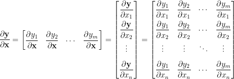 \displaystyle  \frac{\partial\mathbf{y}}{\partial\mathbf{x}}=\begin{bmatrix}  \displaystyle\frac{\partial y_1}{\partial\mathbf{x}}&\displaystyle\frac{\partial y_2}{\partial\mathbf{x}}&\cdots&\displaystyle\frac{\partial y_m}{\partial\mathbf{x}}  \end{bmatrix}=\begin{bmatrix}  \displaystyle\frac{\partial\mathbf{y}}{\partial x_1}\\[0.8em]  \displaystyle\frac{\partial\mathbf{y}}{\partial x_2}\\[0.8em]  \vdots\\[0.8em]  \displaystyle\frac{\partial\mathbf{y}}{\partial x_n}  \end{bmatrix}=\begin{bmatrix}  \displaystyle\frac{\partial y_1}{\partial x_1}&\displaystyle\frac{\partial y_2}{\partial x_1}&\cdots&\displaystyle\frac{\partial y_m}{\partial x_1}\\[0.8em]  \displaystyle\frac{\partial y_1}{\partial x_2}&\displaystyle\frac{\partial y_2}{\partial x_2}&\cdots&\displaystyle\frac{\partial y_m}{\partial x_2}\\[0.8em]  \vdots&\vdots&\ddots&\vdots\\[0.8em]  \displaystyle\frac{\partial y_1}{\partial x_n}&\displaystyle\frac{\partial y_2}{\partial x_n}&\cdots&\displaystyle\frac{\partial y_m}{\partial x_n}  \end{bmatrix}