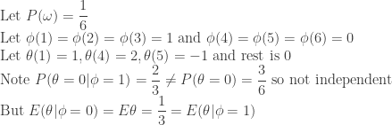 \displaystyle  \text{Let } P(\omega) = \frac{1}{6} \ \text{Let } \phi(1)=\phi(2)=\phi(3)=1 \text{ and } \phi(4)=\phi(5)=\phi(6)=0 \ \text{Let } \theta(1)=1, \theta(4)=2, \theta(5)=-1 \text{ and rest is } 0 \ \text{Note } P(\theta=0 | \phi=1) = \frac{2}{3} \ne P(\theta=0) = \frac{3}{6} \text{ so not independent} \ \text{But } E(\theta | \phi=0) = E\theta = \frac{1}{3} = E(\theta | \phi=1)