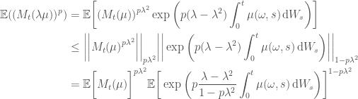 \displaystyle   \begin{aligned}  \mathbb{E}((M_t(\lambda\mu))^p)  &=  \mathbb{E}\bigg[{(M_t(\mu))}^{p\lambda^2}\exp{\bigg(p(\lambda - \lambda^2)\int^t_0 \mu(\omega, s)\,\mathrm{d}W_s\bigg)}\bigg] \  &\le  \bigg|\bigg|{M_t(\mu)}^{p\lambda^2}\bigg|\bigg|_{p\lambda^2}  \bigg|\bigg|\exp{\bigg(p(\lambda - \lambda^2)\int^t_0 \mu(\omega, s)\,\mathrm{d}W_s\bigg)}\bigg|\bigg|_{1 - p\lambda^2} \  &=  \mathbb{E}{\bigg[M_t(\mu)}\bigg]^{p\lambda^2}  \mathbb{E}\bigg[\exp{\bigg(p\frac{\lambda - \lambda^2}{1 - p\lambda^2}\int^t_0 \mu(\omega, s)\,\mathrm{d}W_s\bigg)}\bigg]^{1 - p\lambda^2}  \end{aligned}