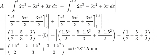 \displaystyle A=\left|\int_0^12x^3-5x^2+3x~dx\right|+\left|\int_1^{1.5}2x^3-5x^2+3x~dx\right|=\\=\left|\left[\dfrac{x^4}2-\dfrac{5x^3}3+\dfrac{3x^2}2\right]_0^1\right|+\left|\left[\dfrac{x^4}2-\dfrac{5x^3}3+\dfrac{3x^2}2\right]_1^{1.5}\right|=\\=\left|\left(\dfrac12-\dfrac53+\dfrac32\right)-(0)\right|+\left|\left(\dfrac{1.5^4}2-\dfrac{5\cdot1.5^3}3+\dfrac{3\cdot1.5^2}2\right)-\left(\dfrac12-\dfrac53+\dfrac32\right)\right|=\\=\left|\left(\dfrac{1.5^4}2-\dfrac{5\cdot1.5^3}3+\dfrac{3\cdot1.5^2}2\right)\right|=0.28125\text{ u.a.}
