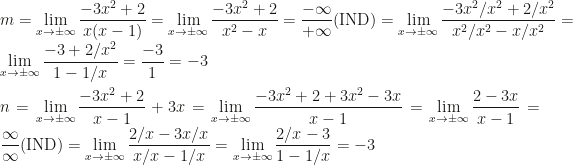 \displaystyle m=\lim_{x\rightarrow \pm\infty}\frac{-3x^2+2}{x(x-1)}=\lim_{x\rightarrow \pm\infty}\frac{-3x^2+2}{x^2-x}=\frac{-\infty}{+\infty}(\mbox{IND})=\lim_{x\rightarrow \pm\infty}\frac{-3x^2/x^2+2/x^2}{x^2/x^2-x/x^2}=\lim_{x\rightarrow \pm\infty}\frac{-3+2/x^2}{1-1/x}=\frac{-3}1=-3\\\\n=\lim_{x\rightarrow \pm\infty}\frac{-3x^2+2}{x-1}+3x=\lim_{x\rightarrow \pm\infty}\frac{-3x^2+2+3x^2-3x}{x-1}=\lim_{x\rightarrow \pm\infty}\frac{2-3x}{x-1}=\frac{\infty}{\infty}(\mbox{IND})=\lim_{x\rightarrow \pm\infty}\frac{2/x-3x/x}{x/x-1/x}=\lim_{x\rightarrow \pm\infty}\frac{2/x-3}{1-1/x}=-3