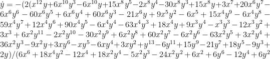 \dot{y} = -(2 (x^{12} y+6 x^{10} y^3-6 x^{10} y+15 x^8 y^5-2 x^8 y^4-30 x^8 y^3+15 x^8 y+3 x^7+20 x^6 y^7-6 x^6 y^6-60 x^6 y^5+6 x^6 y^4+60 x^6 y^3-21 x^6 y+9 x^5 y^2-6 x^5+15 x^4 y^9-6 x^4 y^8-59 x^4 y^7+12 x^4 y^6+90 x^4 y^5-6 x^4 y^4-63 x^4 y^3+18 x^4 y+9 x^3 y^4-x^3 y^3-12 x^3 y^2+3 x^3+6 x^2 y^{11}-2 x^2 y^{10}-30 x^2 y^9+6 x^2 y^8+60 x^2 y^7-6 x^2 y^6-63 x^2 y^5+3 x^2 y^4+36 x^2 y^3-9 x^2 y+3 x y^6-x y^5-6 x y^4+3 x y^2+y^{13}-6 y^{11}+15 y^9-21 y^7+18 y^5-9 y^3+2 y)/(6 x^6+18 x^4 y^2-12 x^4+18 x^2 y^4-5 x^2 y^3-24 x^2 y^2+6 x^2+6 y^6-12 y^4+6 y^2
