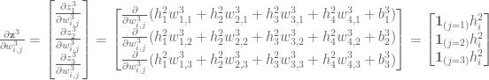 \frac{\partial \mathbf{z}^3}{\partial w^3_{i,j}} = \begin{bmatrix}\frac{\partial z^3_1}{\partial w^3_{i,j}} \\\frac{\partial z^3_2}{\partial w^3_{i,j}} \\\frac{\partial z^3_3}{\partial w^3_{i,j}} \end{bmatrix} = \begin{bmatrix}\frac{\partial }{\partial w^3_{i,j}}(h^2_1w^3_{1,1}+h^2_2w^3_{2,1}+h^2_3w^3_{3,1}+h^2_4w^3_{4,1}+b^3_1) \\\frac{\partial }{\partial w^3_{i,j}}(h^2_1w^3_{1,2}+h^2_2w^3_{2,2}+h^2_3w^3_{3,2}+h^2_4w^3_{4,2}+b^3_2) \\ \frac{\partial }{\partial w^3_{i,j}}(h^2_1w^3_{1,3}+h^2_2w^3_{2,3}+h^2_3w^3_{3,3}+h^2_4w^3_{4,3}+b^3_3) \end{bmatrix} = \begin{bmatrix}\mathbf{1}_{(j=1)}h ^2_i\\\mathbf{1}_{(j=2)}h^2_i\\\mathbf{1}_{(j=3)}h^2_i\end{bmatrix}