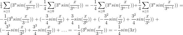 \frac{1}{4} \displaystyle\sum_{n \ge 1} (3^n sin(\frac{x}{3^{n-1}})) - \frac{1}{4} \sum_{n \ge 0} (3^n sin(\frac{x}{3^{n-1}})) = - \frac{1}{4} \sum_{n \ge 0} (3^n sin(\frac{x}{3^{n-1}})) + \frac{1}{4} \displaystyle\sum_{n \ge 1} (3^n sin(\frac{x}{3^{n-1}})) = - \frac{1}{4} (3^0 sin (\frac{x}{3^{-1}})) + (-\frac{3}{4} sin(\frac{x}{3^0}) + \frac{3}{4} sin(\frac{x}{3^0})) + (-\frac{3^2}{4} sin(\frac{x}{3^1}) + \frac{3^2}{4} sin(\frac{x}{3^1})) + (-\frac{3^3}{4} sin(\frac{x}{3^2}) + \frac{3^3}{4} sin(\frac{x}{3^2})) + \ldots = - \frac{1}{4} (3^0 sin (\frac{x}{3^{-1}})) = -\frac{1}{4} sin(3x)