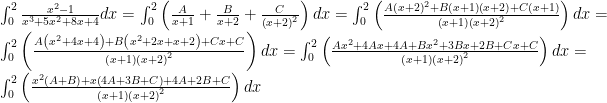 \int^{2}_{0}\frac{x^{2}-1}{x^{3}+5x^{2}+8x+4}dx=\int^{2}_{0}\left(\frac{A}{x+1}+\frac{B}{x+2}+\frac{C}{\left(x+2\right)^{2}}\right)dx=\int^{2}_{0}\left(\frac{A\left(x+2\right)^{2}+B\left(x+1\right)\left(x+2\right)+C\left(x+1\right)}{\left(x+1\right)\left(x+2\right)^{2}}\right)dx=  \int^{2}_{0}\left(\frac{A\left(x^{2}+4x+4\right)+B\left(x^{2}+2x+x+2\right)+Cx+C}{\left(x+1\right)\left(x+2\right)^{2}}\right)dx=  \int^{2}_{0}\left(\frac{Ax^{2}+4Ax+4A+Bx^{2}+3Bx+2B+Cx+C}{\left(x+1\right)\left(x+2\right)^{2}}\right)dx=  \int^{2}_{0}\left(\frac{x^{2}\left(A+B\right)+x\left(4A+3B+C\right)+4A+2B+C}{\left(x+1\right)\left(x+2\right)^{2}}\right)dx