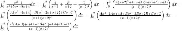 \int^{2}_{0}\frac{x^{2}-1}{x^{3}+5x^{2}+8x+4}dx=\int^{2}_{0}\left(\frac{A}{x+1}+\frac{B}{x+2}+\frac{C}{\left(x+2\right)^{2}}\right)dx=\int^{2}_{0}\left(\frac{A\left(x+2\right)^{2}+B\left(x+1\right)\left(x+2\right)+C\left(x+1\right)}{\left(x+1\right)\left(x+2\right)^{2}}\right)dx=  \int^{2}_{0}\left(\frac{A\left(x^{2}+4x+4\right)+B\left(x^{2}+2x+x+2\right)+Cx+C}{\left(x+1\right)\left(x+2\right)^{2}}\right)dx=  \int^{2}_{0}\left(\frac{Ax^{2}+4Ax+4A+Bx^{2}+3Bx+2B+Cx+C}{\left(x+1\right)\left(x+2\right)^{2}}\right)dx=  \int^{2}_{0}\left(\frac{x^{2}\left(A+B\right)+x\left(4A+3B+C\right)+4A+2B+C}{\left(x+1\right)\left(x+2\right)^{2}}\right)dx