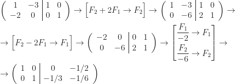 \left(\begin{array}{cc cc}1&-3&1&0\\-2&0&0&1\end{array}\right)\rightarrow\Big[F_2+2F_1\rightarrow F_2\Big]\rightarrow\left(\begin{array}{cc cc}1&-3&1&0\\0&-6&2&1\end{array}\right)\rightarrow\\\\\rightarrow\Big[F_2-2F_1\rightarrow F_1\Big]\rightarrow\left(\begin{array}{cc cc}-2&0&0&1\\0&-6&2&1\end{array}\right)\rightarrow\left[\begin{aligned}\frac{F_1}{-2}\rightarrow F_1\\\frac{F_2}{-6}\rightarrow F_2\end{aligned}\right]\rightarrow\\\\\rightarrow\left(\begin{array}{cc cc}1&0&0&-1/2\\0&1&-1/3&-1/6\end{array}\right)
