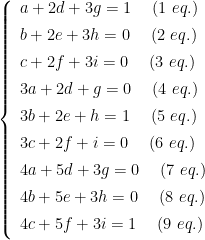 \left\{\begin{array}{l}a+2d+3g=1 \hspace{15pt} (1 \ eq.) \vspace{5pt} \\ b+2e+3h=0\hspace{15pt} (2 \ eq.) \vspace{5pt} \\  c+2f+3i=0\hspace{15pt} (3 \ eq.) \vspace{5pt} \\ 3a+2d+g=0\hspace{15pt} (4 \ eq.) \vspace{5pt} \\ 3b+2e+h=1\hspace{15pt} (5 \ eq.) \vspace{5pt} \\ 3c+2f+i=0\hspace{15pt} (6 \ eq.) \vspace{5pt} \\ 4a+5d+3g=0\hspace{15pt} (7 \ eq.) \vspace{5pt} \\ 4b+5e+3h=0\hspace{15pt} (8 \ eq.) \vspace{5pt} \\ 4c+5f+3i=1\hspace{15pt} (9 \ eq.) \vspace{5pt} \end{array}\right.