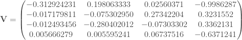 \mathbf{V} = \begin{pmatrix} -0.312924231 & 0.198063333 & 0.02560371 & -0.9986287 \\ -0.017179811 & -0.075302950 & 0.27342204 & 0.3231552 \\ -0.012493456 & -0.280402012 & -0.07303302 & 0.3362131 \\ 0.005666279 & 0.005595241 & 0.06737516 & -0.6371241 \\ \end{pmatrix}