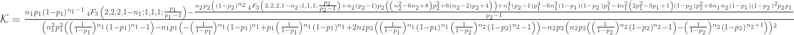 \mathcal{K}=\frac{n_1 p_1 \left(1-p_1\right){}^{n_1-1} \, _4F_3\left(2,2,2,1-n_1;1,1,1;\frac{p_1}{p_1-1}\right)-\frac{n_2 p_2 \left(\left(1-p_2\right){}^{n_2} \, _4F_3\left(2,2,2,1-n_2;1,1,1;\frac{p_2}{p_2-1}\right)+n_2 \left(p_2-1\right) p_2 \left(\left(n_2^2-6 n_2+8\right) p_2^2+6 \left(n_2-2\right) p_2+4\right)\right)+n_1^4 \left(p_2-1\right) p_1^4-6 n_1^3 \left(1-p_1\right) \left(1-p_2\right) p_1^3-4 n_1^2 \left(2 p_1^2-3 p_1+1\right) \left(1-p_2\right) p_1^2+6 n_1 n_2 \left(1-p_1\right) \left(1-p_2\right){}^2 p_2 p_1}{p_2-1}}{\left(n_1^2 p_1^2 \left(\left(\frac{1}{1-p_1}\right){}^{n_1} \left(1-p_1\right){}^{n_1}-1\right)-n_1 p_1 \left(-\left(\frac{1}{1-p_1}\right){}^{n_1} \left(1-p_1\right){}^{n_1}+p_1 \left(\frac{1}{1-p_1}\right){}^{n_1} \left(1-p_1\right){}^{n_1}+2 n_2 p_2 \left(\left(\frac{1}{1-p_1}\right){}^{n_1} \left(1-p_1\right){}^{n_1} \left(\frac{1}{1-p_2}\right){}^{n_2} \left(1-p_2\right){}^{n_2}-1\right)\right)-n_2 p_2 \left(n_2 p_2 \left(\left(\frac{1}{1-p_2}\right){}^{n_2} \left(1-p_2\right){}^{n_2}-1\right)-\left(\frac{1}{1-p_2}\right){}^{n_2} \left(1-p_2\right){}^{n_2+1}\right)\right){}^2}