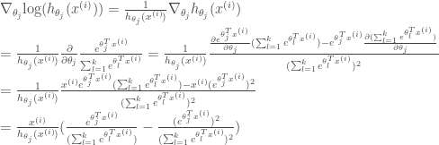 \nabla_{\theta_j} \text{log}(h_{\theta_j}(x^{(i)})) = \frac{1}{h_{\theta_j}(x^{(i)})} \nabla_{\theta_j}h_{\theta_j}(x^{(i)}) \\ = \frac{1}{h_{\theta_j}(x^{(i)})} \frac{\partial }{\partial \theta_j}\frac{e^{ \theta_j^T x^{(i)} }}{\sum_{l=1}^{k}{e^{ \theta_l^T x^{(i)} }}} = \frac{1}{h_{\theta_j}(x^{(i)})} \frac { \frac{\partial e^{\theta_j^T x^{(i)}}}{\partial \theta_j}(\sum_{l=1}^{k}{e^{ \theta_l^T x^{(i)} }}) - e^{\theta_j^T x^{(i)}}\frac{\partial (\sum_{l=1}^{k}{e^{ \theta_l^T x^{(i)} }})}{\partial \theta_j} } { (\sum_{l=1}^{k}{e^{ \theta_l^T x^{(i)} }})^2 } \\= \frac{1}{h_{\theta_j}(x^{(i)})} \frac { x^{(i)}e^{\theta_j^T x^{(i)}}(\sum_{l=1}^{k}{e^{ \theta_l^T x^{(i)} }})-x^{(i)}(e^{\theta_j^T x^{(i)}})^2 } { (\sum_{l=1}^{k}{e^{ \theta_l^T x^{(i)} }})^2 } \\= \frac{x^{(i)}}{h_{\theta_j}(x^{(i)})} ( \frac{ e^{\theta_j^T x^{(i)}}}{ (\sum_{l=1}^{k}{e^{ \theta_l^T x^{(i)} }})} -\frac{(e^{\theta_j^T x^{(i)}})^2}{(\sum_{l=1}^{k}{e^{ \theta_l^T x^{(i)} }})^2 } )