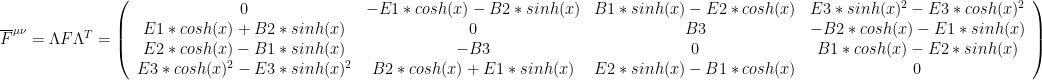 \overline{F}^{\mu\nu}=\Lambda F \Lambda^T=\left(\begin{array}{cccc} 0& - E1*cosh(x) - B2*sinh(x)& B1*sinh(x) - E2*cosh(x)& E3*sinh(x)^2 - E3*cosh(x)^2\\ E1*cosh(x) + B2*sinh(x)& 0& B3&- B2*cosh(x) - E1*sinh(x)\\ E2*cosh(x) - B1*sinh(x)& -B3& 0& B1*cosh(x) - E2*sinh(x)\\ E3*cosh(x)^2 - E3*sinh(x)^2& B2*cosh(x) + E1*sinh(x)&E2*sinh(x) - B1*cosh(x)& 0 \end{array}\right)